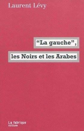 """Laurent Levy : """"La «gauche», les Noirs et les Arabes"""""""