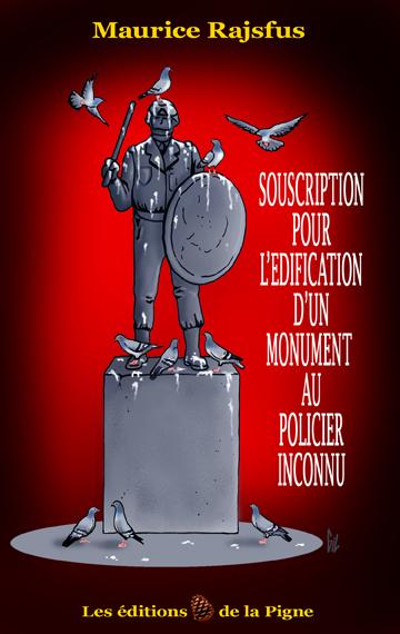 Maurice Rajsfus : Souscription pour l'édification d'un monument au Policier inconnu (nouvelle édition)