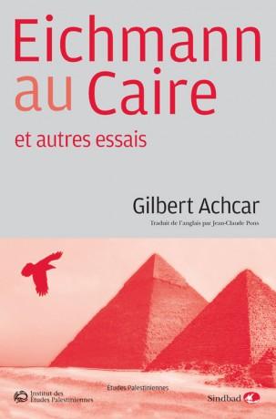 """""""Eichmann au Caire, et autres essais"""", de Gilbert Achcar"""
