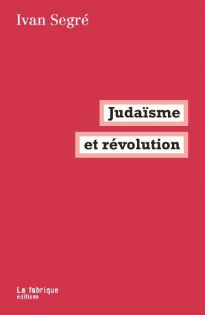 Judaïsme et révolution, un extrait [Ivan Segré]