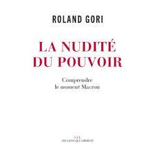 Roland Gori: La nudité du pouvoir Comprendre le moment Macron
