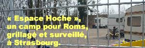 « Espace Hoche », un camp pour Roms, grillagé et surveillé, à Strasbourg, siège de la Cour européenne des Droits de l'Homme