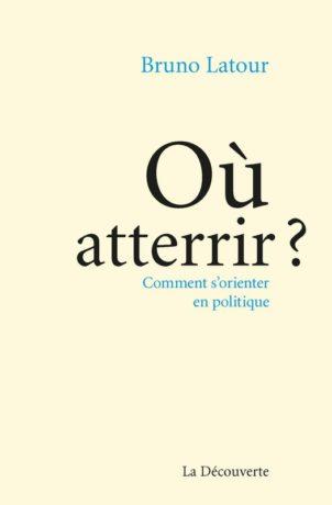 Où atterrir ?, par Bruno Latour